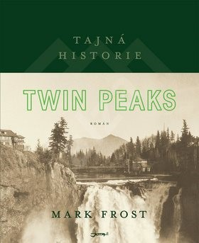 Tajná historie Twin Peaks: Secret History of Twin Peaks - Mark Frost