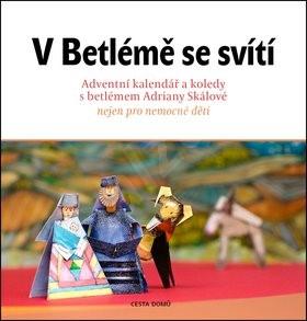 VBetlémě se svítí: Adventní kalendář a koledy s betlémem Adriány Skálové - Adriana Skálová