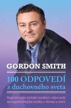 100 odpovedí z duchovného sveta: Najznámejšie britské médium odpovedá na najdôležitejšie - Gordon Smith