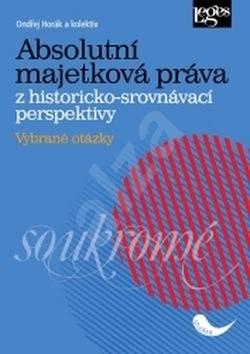 Absolutní majetková práva z historicko-srovnávací perspektivy: Vybrané otázky - Ondřej Horák