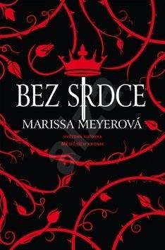 Bez srdce: Hvězdná autorka Měsíčních kronik - Marissa Meyerová