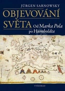 Objevování světa: Od Marka Pola po Humboldta - Jürgen Sarnowsky