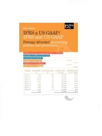 IFRS a US GAAP / IFRS and US GAAP: Postupy účtování / Accounting policies and procedures - Robert Mládek