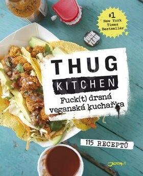 Fuck(t) drsná veganská kuchařka: 115 receptů - Thug Kitchen