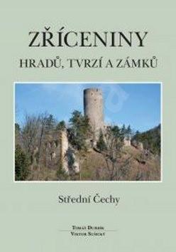 Zříceniny hradů, tvrzí a zámků Střední Čechy - Tomáš Durdík; Viktor Sušický