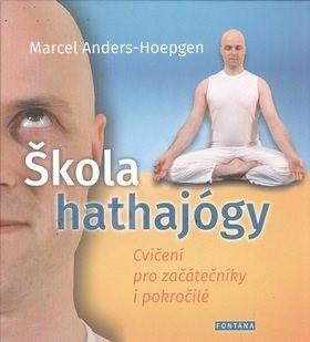 Škola hathajógy: Cvičení pro začátečníky i pokročilé - Marcel Anders-Hoepgen