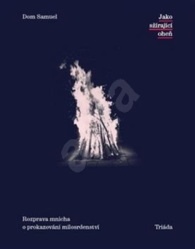 Jako sžírající oheň: Rozprava mnicha o prokazování milosrdenství -
