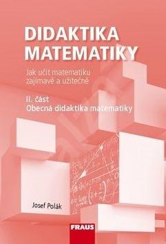 Didaktika matematiky II. část: Obecná didaktika matematiky - Josef Polák