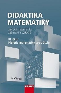 Didaktika matematiky III. část: Historie matematiky pro učitele - Josef Polák