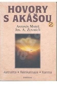 Hovory s akášou 2: astralita – reinkarnace – karma - Antonín Mareš; Josef A. Zentrich