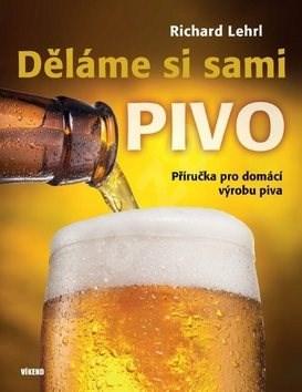Děláme si sami pivo: Příručka pro domácí výrobu piva -