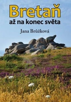 Bretaň: až na konec světa - Jana Brůžková