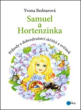 Samuel a Hortenzinka: Příhody a dobrodružství skřítků a zvířátek - Yvone Bednarová