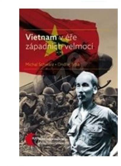 Vietnam v éře západních velmocí - Michal Schwarz; Ondřej Srba