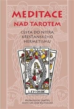Meditace nad tarotem: Cesta do nitra křesťanského hermetismu -