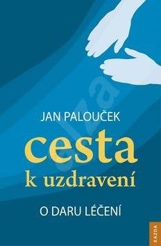 Cesta k uzdravení - Jan Palouček