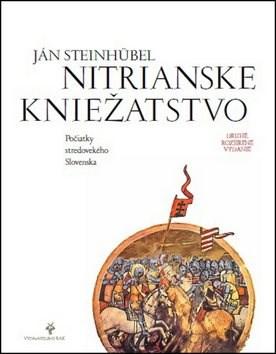 Nitrianské kniežatstvo: Počiatky stredovekého Slovenska -