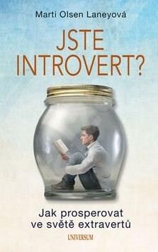 Jste introvert?: Jak prosperovat ve světě extravertů - Marti Olsen Laneyová