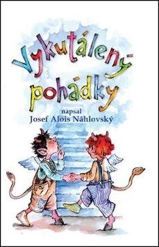 Vykutálený pohádky - Josef Alois Náhlovský