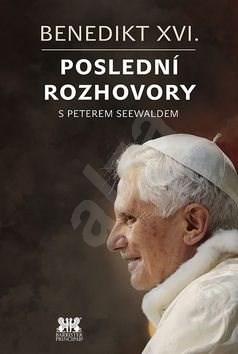 Benedikt XVI.Poslední rozhovory s Peterem Seewaldem - Benedikt XVI.