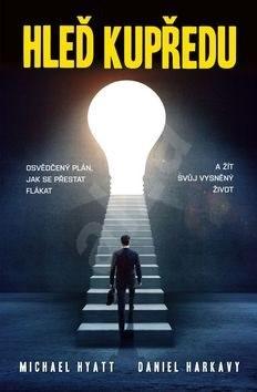 Hleď kupředu: Osvědčený plán, jak se přestat flákat a žít svůj vysněný život - Michael Hyatt