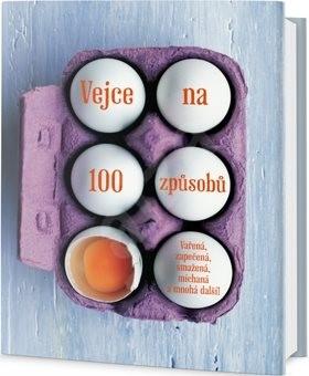 Vejce na 100 způsobů: Vařená, zapečená, smažená, míchaná a mnohá další! -
