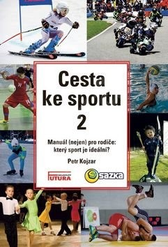 Cesta ke sportu 2: Manuál (nejen) pro rodiče: který sport je ideální? - Petr Kojzar