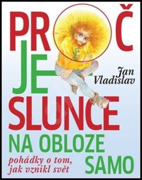 Proč je slunce na obloze samo: Pohádky o tom, jak vznikl svět - Jan Vladislav