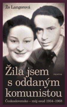 Žila jsem s oddaným komunistou: Československo - můj osud 1934-1968 - Žo Langerová