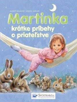 Martinka krátke príbehy o priateľstve - Gilbert Delahaye; Marcel Marlier