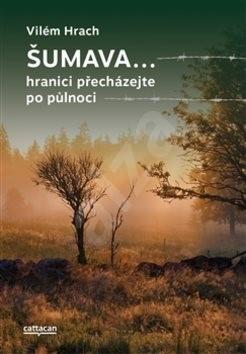 Šumava: hranici přecházejte po půlnoci - Vilém Hrach