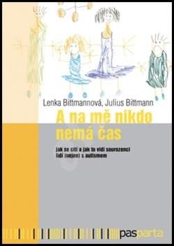 A na mě nikdo nemá čas: Jak se cítí a jak to vidí sourozenci lidí (nejen) s autismem - Julius Bittmann; Lenka Bittmannová