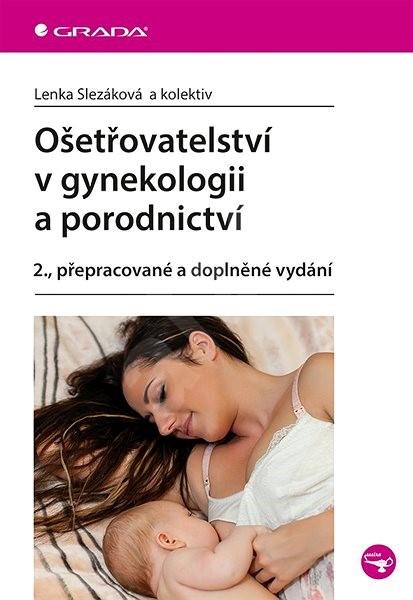 Ošetřovatelství v gynekologii a porodnictví: 2., přepracované a doplněné vydání -