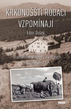 Krkonošští rodáci vzpomínají: Dramatické příběhy z válečných i poválečných let - Libor Dušek