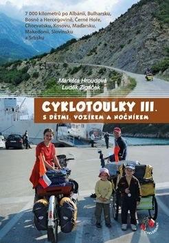Cyklotoulky III.: s dětmi, vozíkem a nočníkem - Markéta Hroudová; Luděk Zigáček