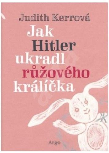 Jak Hitler ukradl růžového králíčka - Judith Kerrová