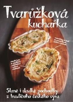 Tvarůžková kuchařka: Slané i sladké pochoutky z tradičního českého sýra -