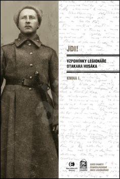JDI! Vzpomínky legionáře Otakara Husáka: Kniha I. - Otakar Husák
