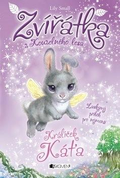 Zvířátka z Kouzelného lesa Králíček Káťa: Laskavy příběh pro nejmenší - Lily Small