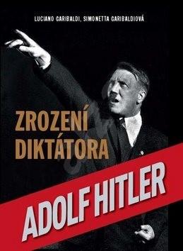 Adolf Hitler Zrození diktátora - Luciano Garibaldi; Simonetta Garibaldiová