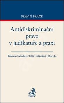 Antidiskriminační právo v judikatuře a praxi - Jiří Šamánek; Eva Nehudková; Petr Polák