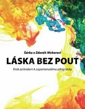 Láska bez pout: Krok za krokem k zapomenutému zdroji lásky - Zdeněk Weber; Šárka Weberová
