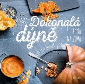 Dokonalá dýně: Vaše nová oblíbená zelenina - Anna Walzová