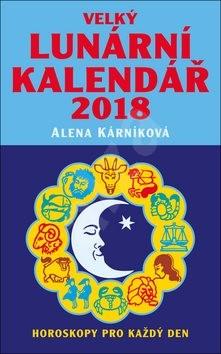 Velký lunární kalendář 2018: aneb Horoskopy pro každý den - Alena Kárníková