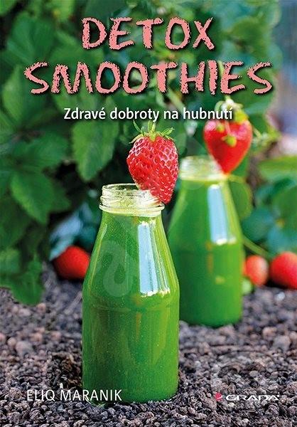 Detox smoothies: Zdravé dobroty na hubnutí - Eliq Maranik
