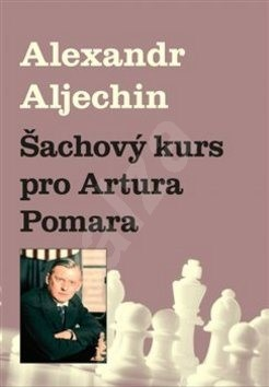 Šachový kurz pro Artura Pomara - Alexandr Aljechin