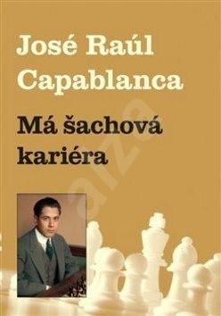 Má šachová kariéra - Jose Raul Capablanca