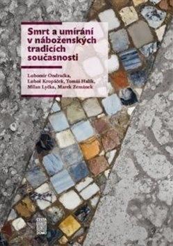 Smrt a umírání v náboženských tradicích současnosti - Tomáš Halík; Ondřej Krása; Luboš Kropáček