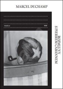 Rozmluvy s Pierrem Cabannem - Pierre Cabanne; Marcel Duchamp; Vít Havránek
