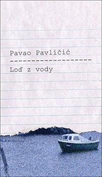 Loď z vody - Pavao Pavličić